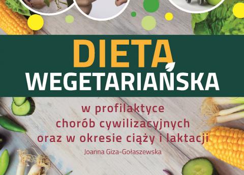"""Nowa książka """"Dieta wegetariańska w profilaktyce chorób cywilizacyjnych oraz w okresie ciąży i laktacji"""""""
